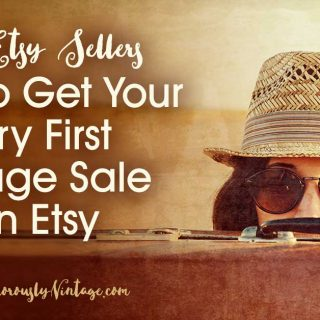 How To Get Your Very First Vintage Sale On Etsy