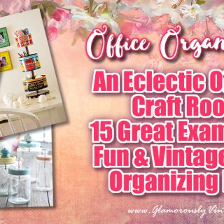 An Eclectic Office or Craft Room – 15 Great Examples of Fun and Vintage Office Organizing Ideas