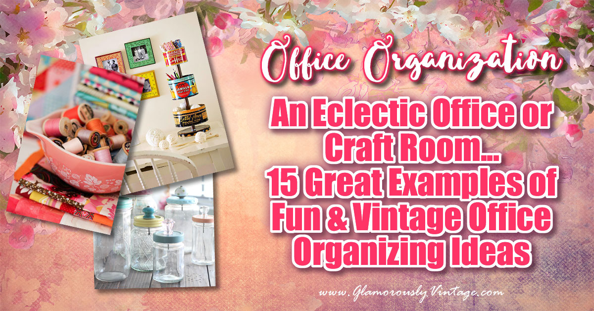 An Eclectic Office or Craft Room - 15 Great Examples of Fun and Vintage Office Organizing Ideas